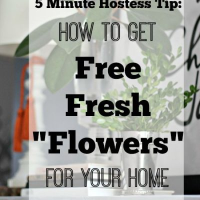 "Five Minute Hostess Tip: How to Get Free Fresh ""Flowers"" (No Matter What)"