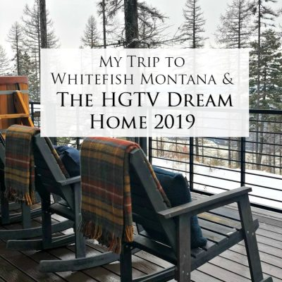 My Trip to Whitefish Montana and The HGTV Dream Home 2019 {Part 1}
