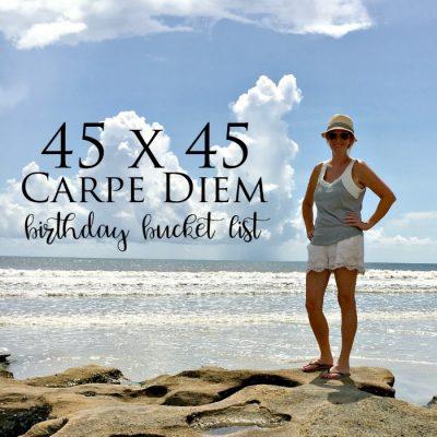 My 45 x 45 Carpe Diem List (My Birthday Bucket List)
